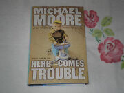 Here Comes Trouble Stories From My Life By Michael Moore Signed