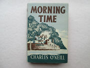 Morning Time By Charles O'neill 1951 Hcdj Signed By The Author Eyre Spottiswoode