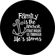 Family Is The Anchor For Life Spare Tire Cover Any Size, Any Vehicle, Rv, Camper