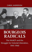 Bourgeois Radicals The Naacp And The Struggle For Colonial Liberation 1941