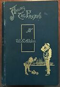 Among The Freaks W.l. Alden 1st. Edition 1896 With 3 Beautiful Bookplates