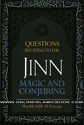 Questions Relating To The Jinn Magic And Conjuring