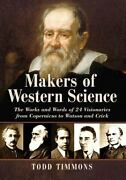 Makers Of Western Science The Works And Words Of 24 Visionaries From Copern...