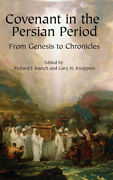 Covenant In The Persian Period From Genesis To Chronicles By Gary N. Knoppers.