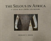 The Selous In Africa A Long Way From Anywhere By Robert J. Ross.