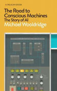 The Road To Conscious Machines The Story Of Ai Pelican Books.