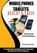 Mobile Phones And Tablets Repairs A Complete Guide For Beginners And