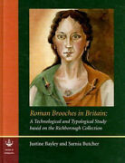 Roman Brooches In Britain A Technological And Typological Study Based On The
