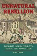 Unnatural Rebellion Loyalists In New York City During The Revolution Je - Good