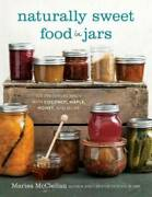 Naturally Sweet Food In Jars 100 Preserves Made With Coconut, Maple, Hon - Good