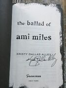 Signed / New - The Ballad Of Ami Miles By Kristy Dallas Alley 2020 Hardcover