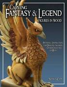 Carving Fantasy And Legend Figures In Wood Patterns And Instructions For Dra - Good