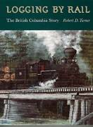 Logging By Rail The British Columbia Story - Paperback - Very Good
