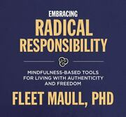 Living With Radical Responsibility Mindfulness-based Tools For Creating A...