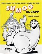 The Short Life And Happy Times Of The Schmoo By Al Capp 2003, Trade Paperback