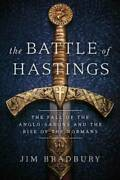 The Battle Of Hastings The Fall Of The Anglo-saxons And The Rise Of - Very Good