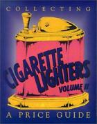 Collecting Cigarette Lighters, Vol. 2 A Price Guide