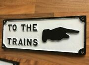 Cast Metal To The Trains Sign Railway Room Garden Shed Model Railway