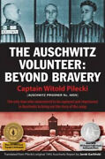 The Auschwitz Volunteer Beyond Bravery By Captain Witold Pilecki