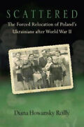 Scattered The Forced Relocation Of Polandand039s Ukrainians After World War Ii