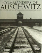 Commanders Of Auschwitz The Ss Officers Who Ran The Largest Nazi