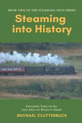 Steaming Into History Footplate Tales Of The Last Days Of Western Steam