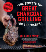 The Secrets To Great Charcoal Grilling On The Weber More Than 60 Recipes To