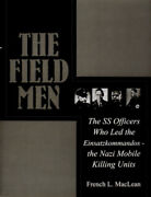 The Field Men The Ss Officers Who Led The Einsatzkommandos - The Nazi Mobile