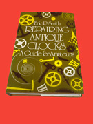 Repairing Antique Clocks A Guide For Amateurs Eric P. Smith