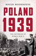 Poland 1939 The Outbreak Of World War Ii By Roger Moorhouse