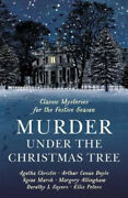 Murder Under The Christmas Tree Ten Classic Crime Stories For The Festive