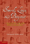 Sword Lance And Bayonet A Record Of The Arms Of The British Army And Navy