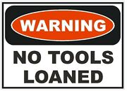Warning No Tools Loaned Sticker Tool Box Work Safety Business Sign Decal D241