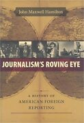 Journalism's Roving Eye A History Of American Foreign Reporting Hardback Or Ca