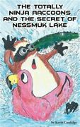 The Totally Ninja Raccoons And The Secret Of Nessmuk Lake Paperback Or Softback