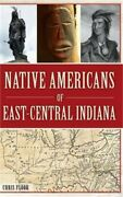 Native Americans Of East-central Indiana Hardback Or Cased Book