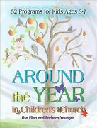 Around The Year In Childrenand039s Church 52 Programs For Kids Ages 3-7 Paperba...