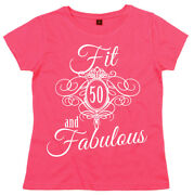 50th Birthday T-shirt Fit 50 And Fabulous Ladies Womenand039s Fifty Years Young Gift