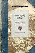 The Knightly Soldier A Biography Of Major Henry Ward Camp Tenth Conn. Vols. P
