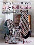 Antique To Heirloom Jelly Roll Quilts 12 Modern Quilt Patterns From Vintage...