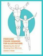 Freehand Figure Drawing For Illustrators Mastering The Art Of Drawing From Memo