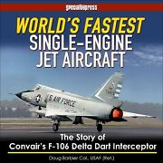 World's Fastest Single-engine Jet Aircraft The Story Of Convair's F-106 Del...
