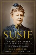 Susie The Life And Legacy Of Susannah Spurgeon, Wife Of Charles H. Spurgeon...