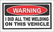 Warning I Did All The Welding Bumper Sticker Decal Funny 4x4 Off Road Bs904