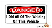 Danger I Did All Of The Welding On This Vehicle Offroad Bumper Sticker / Decal