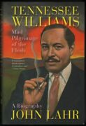 John Lahr / Tennessee Williams Mad Pilgrimage Of The Flesh A Biography 1st 2014