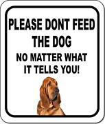 Please Dont Feed The Dog Bloodhound Metal Aluminum Composite Sign
