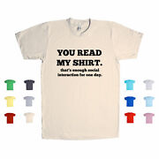You Read My Shirt Thatand039s Enough Social Interaction For One Day Unisex T Shirt