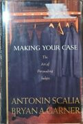 Making Your Case The Art Of Persuading Judges By Antonin Scalia, Bryan A Garner