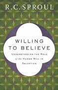 Rc Sproul Willing To Believe Understanding Role Of Human Will Reformed Theology